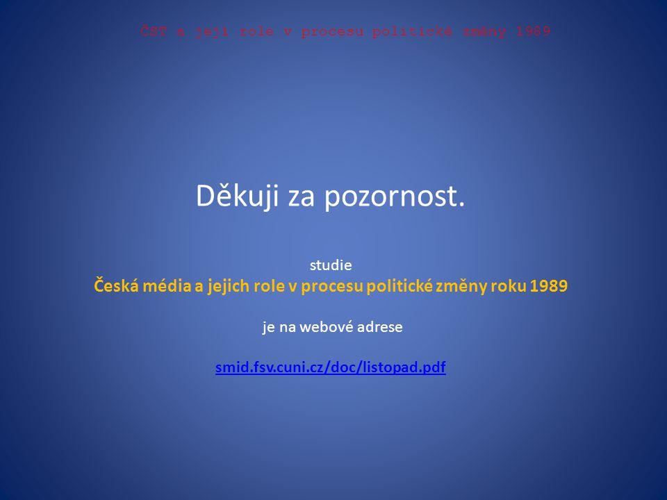 ČST a její role v procesu politické změny 1989 Děkuji za pozornost. studie Česká média a jejich role v procesu politické změny roku 1989 je na webové