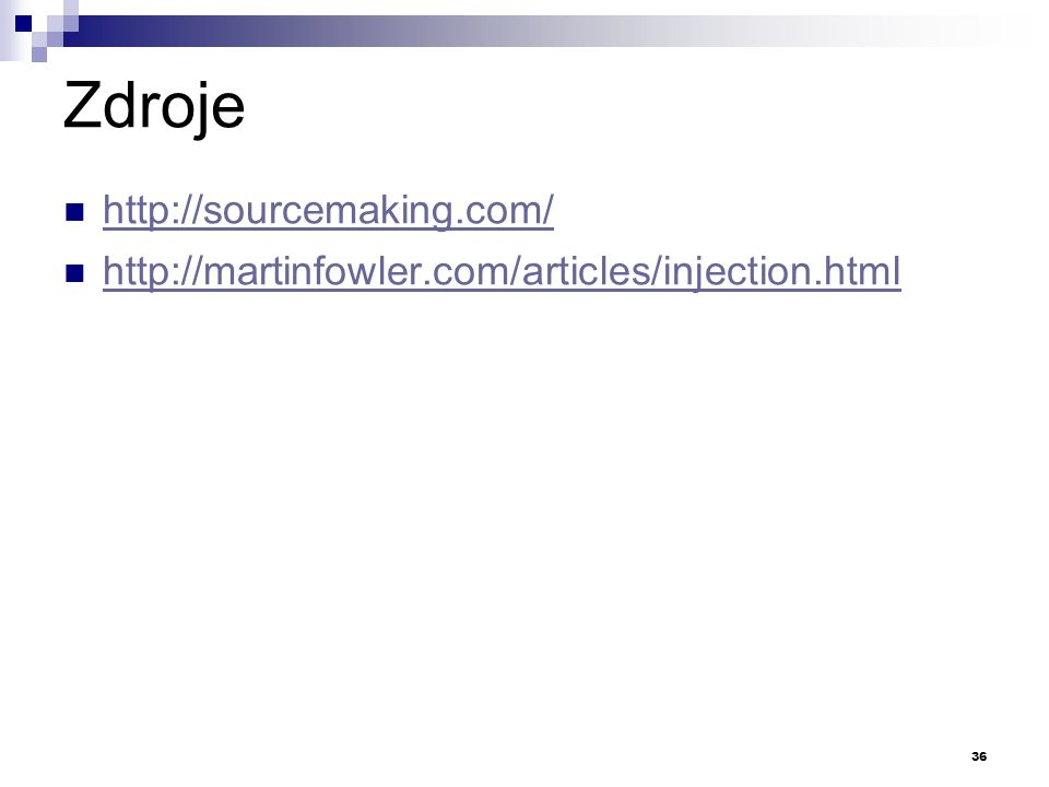 Zdroje  http://sourcemaking.com/ http://sourcemaking.com/  http://martinfowler.com/articles/injection.html http://martinfowler.com/articles/injectio