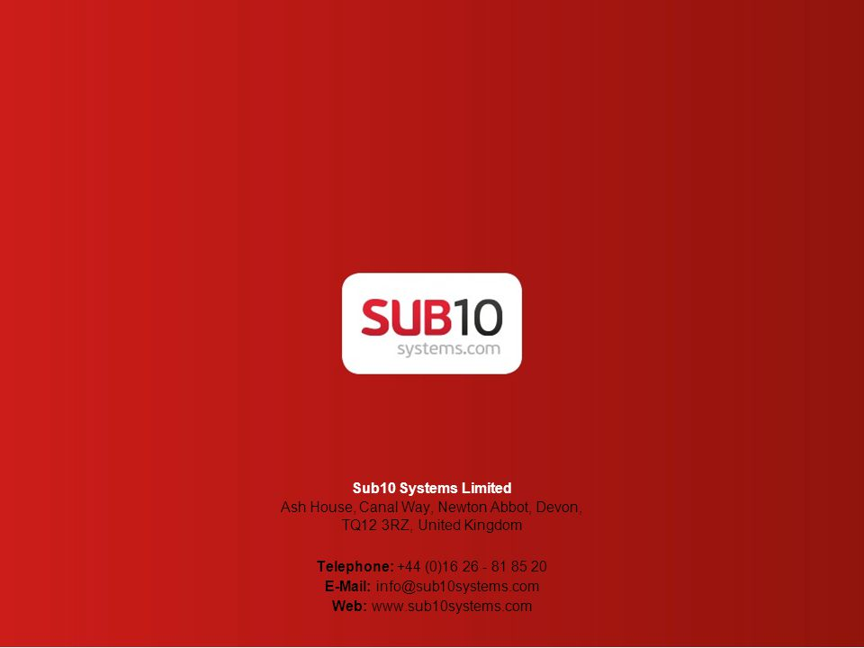 Sub10 Systems Limited Ash House, Canal Way, Newton Abbot, Devon, TQ12 3RZ, United Kingdom Telephone: +44 (0)16 26 - 81 85 20 E-Mail: info@sub10systems