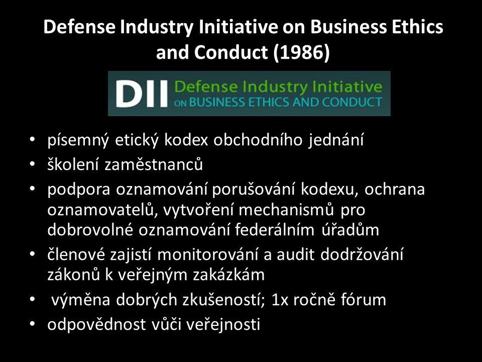 Defense Industry Initiative on Business Ethics and Conduct (1986) • písemný etický kodex obchodního jednání • školení zaměstnanců • podpora oznamování