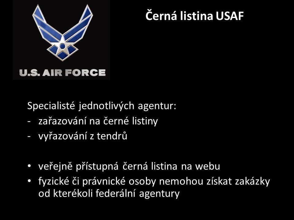 Černá listina USAF Specialisté jednotlivých agentur: -zařazování na černé listiny -vyřazování z tendrů • veřejně přístupná černá listina na webu • fyz