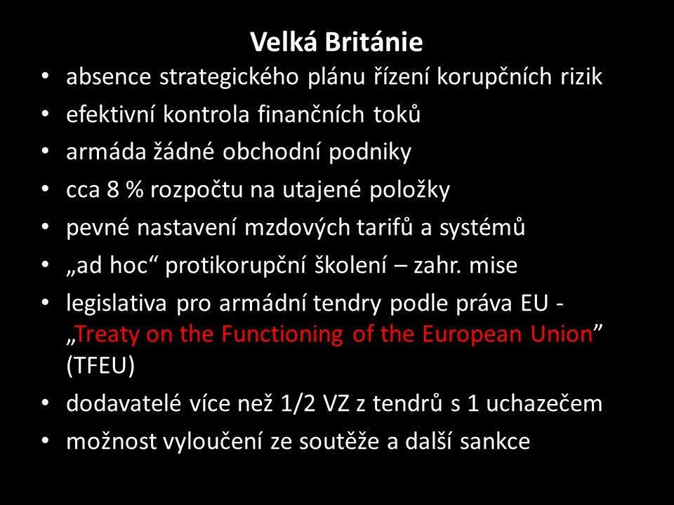Velká Británie • absence strategického plánu řízení korupčních rizik • efektivní kontrola finančních toků • armáda žádné obchodní podniky • cca 8 % ro