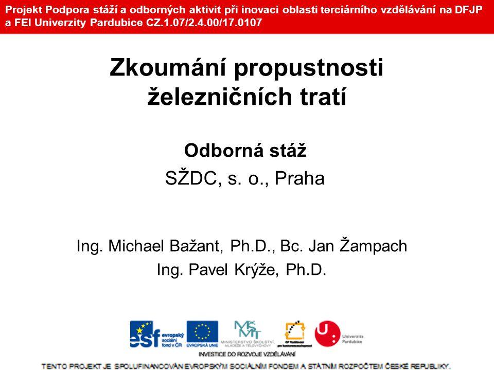 Projekt Podpora stáží a odborných aktivit při inovaci oblasti terciárního vzdělávání na DFJP a FEI Univerzity Pardubice CZ.1.07/2.4.00/17.0107 Odborná stáž SŽDC, s.