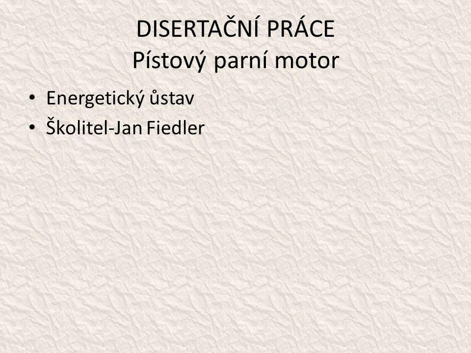 DISERTAČNÍ PRÁCE Pístový parní motor • Energetický ůstav • Školitel-Jan Fiedler