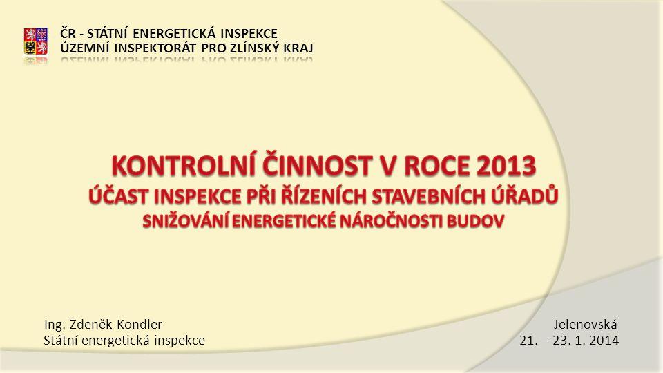 Státní energetická inspekce 21. – 23. 1. 2014 Ing. Zdeněk Kondler Jelenovská
