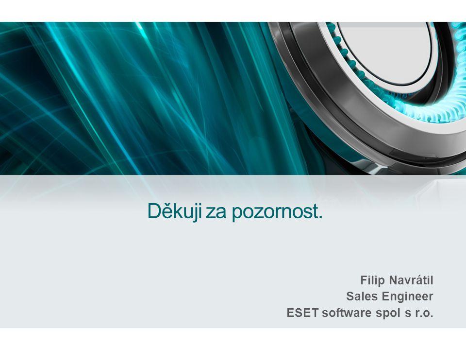 Děkuji za pozornost. Filip Navrátil Sales Engineer ESET software spol s r.o.