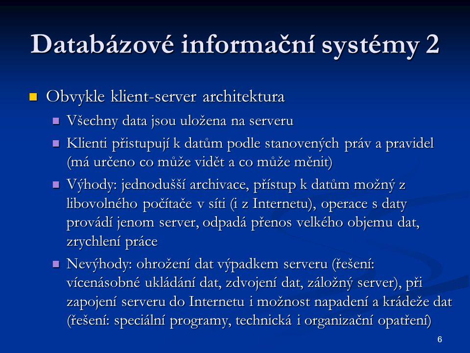 6 Databázové informační systémy 2  Obvykle klient-server architektura  Všechny data jsou uložena na serveru  Klienti přistupují k datům podle stano