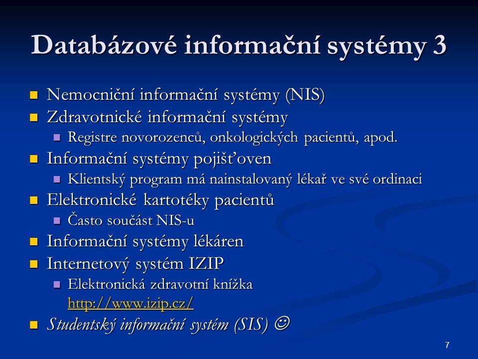 7 Databázové informační systémy 3  Nemocniční informační systémy (NIS)  Zdravotnické informační systémy  Registre novorozenců, onkologických pacien