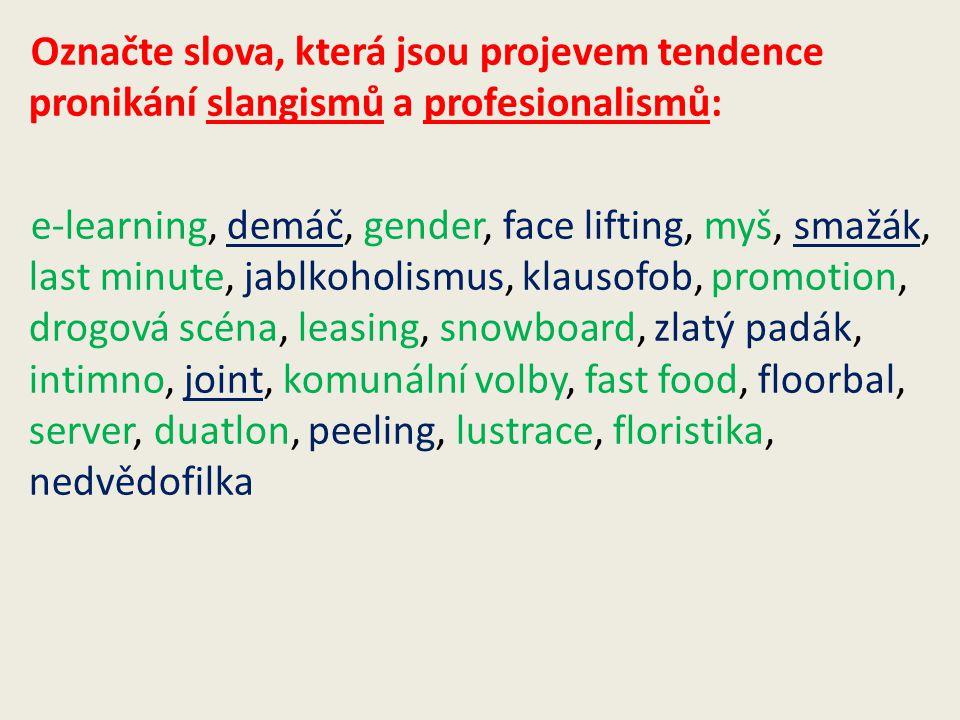 Označte slova, která jsou projevem tendence pronikání slangismů a profesionalismů: e-learning, demáč, gender, face lifting, myš, smažák, last minute,