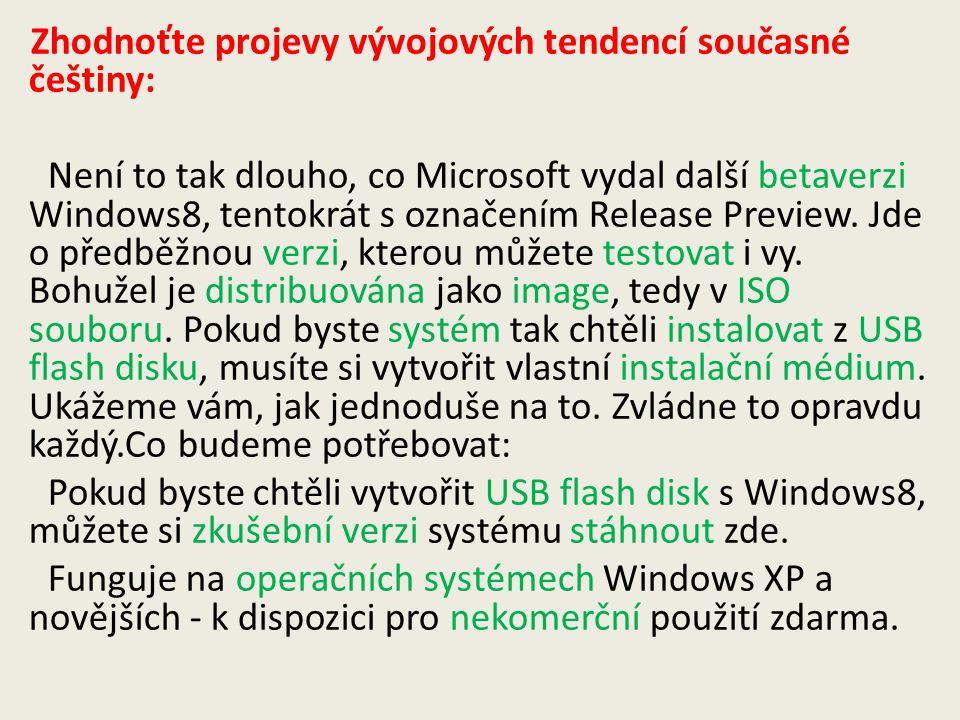 Zhodnoťte projevy vývojových tendencí současné češtiny: Není to tak dlouho, co Microsoft vydal další betaverzi Windows8, tentokrát s označením Release