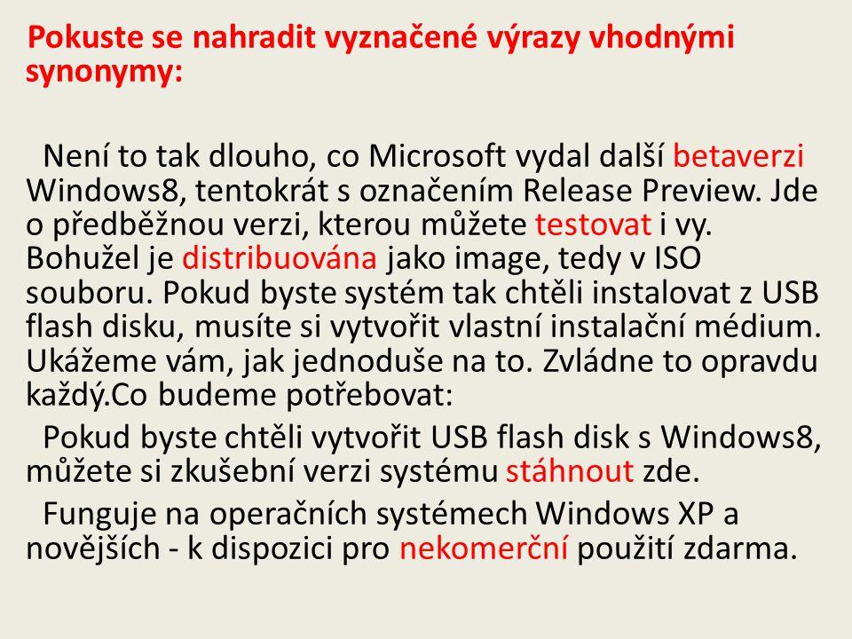 Pokuste se nahradit vyznačené výrazy vhodnými synonymy: Není to tak dlouho, co Microsoft vydal další betaverzi Windows8, tentokrát s označením Release