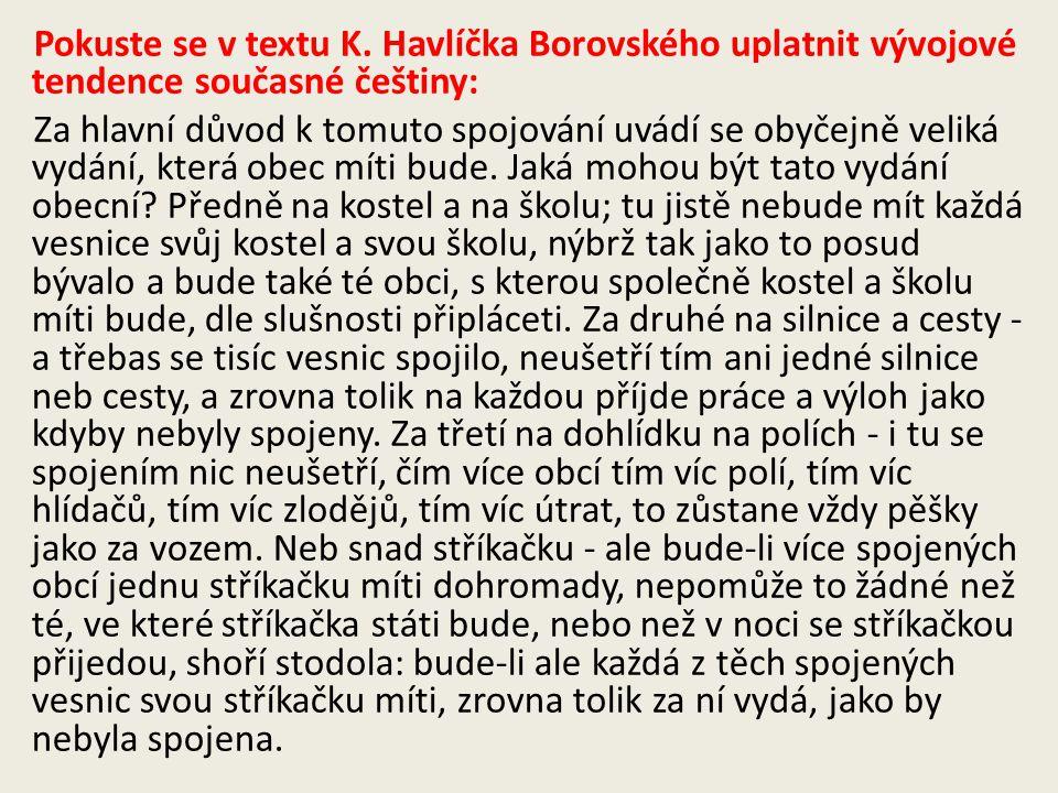 Pokuste se v textu K. Havlíčka Borovského uplatnit vývojové tendence současné češtiny: Za hlavní důvod k tomuto spojování uvádí se obyčejně veliká vyd