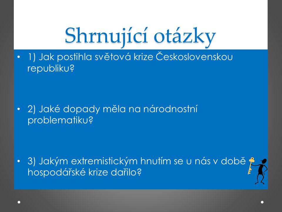 Odpovědi • 1) obzvlášť bolestně (továrny omezovaly výrobu, propouštěly zaměstnance…) • 2) krize postihla více německé spoluobčany v pohraničních oblastech→ sílil vliv nacionalistického (protičeského) hnutí, i na Slovensko dopadla krize hlouběji • 3) krajní pravice (fašisté), krajní levice (komunisté)