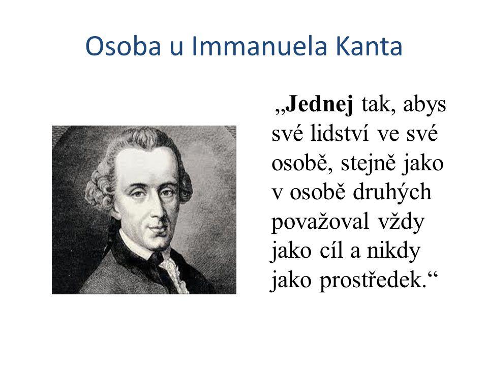 """Osoba u Immanuela Kanta """"Jednej tak, abys své lidství ve své osobě, stejně jako v osobě druhých považoval vždy jako cíl a nikdy jako prostředek."""""""