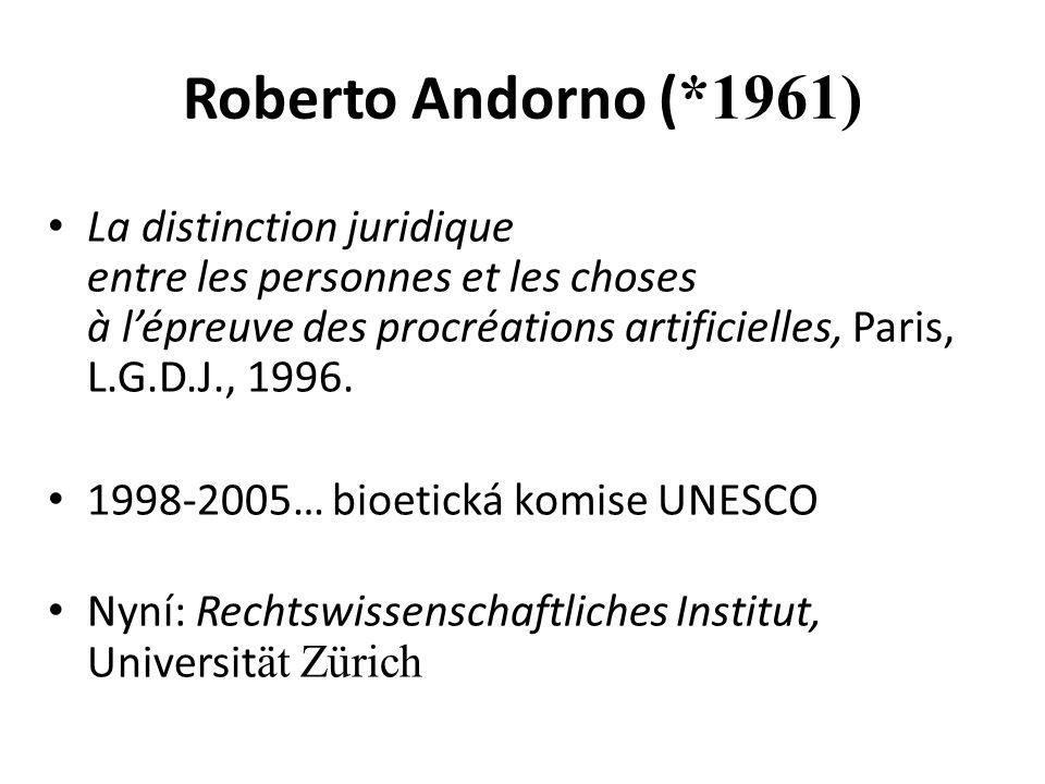 Roberto Andorno ( *1961) • La distinction juridique entre les personnes et les choses à l'épreuve des procréations artificielles, Paris, L.G.D.J., 199