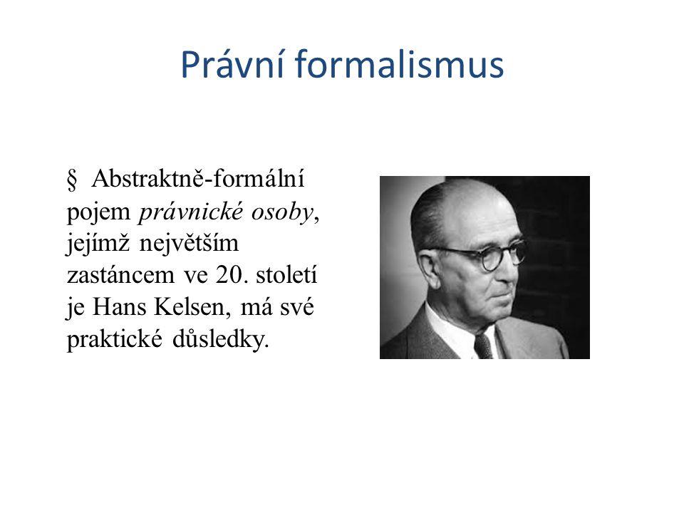 Právní formalismus § Abstraktně-formální pojem právnické osoby, jejímž největším zastáncem ve 20. století je Hans Kelsen, má své praktické důsledky.