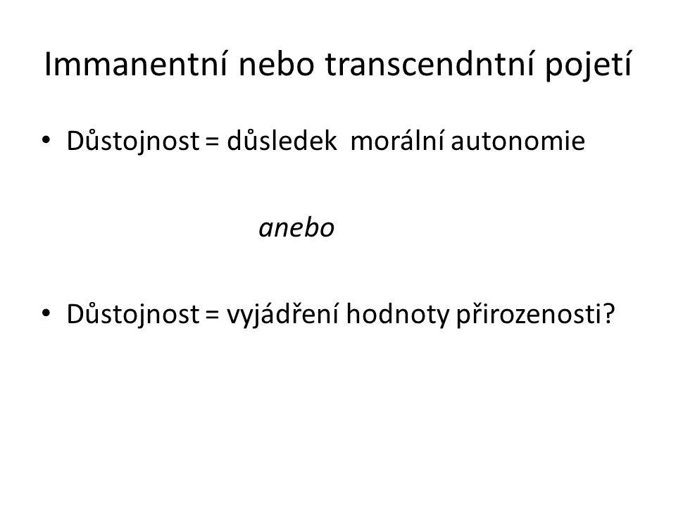 Immanentní nebo transcendntní pojetí • Důstojnost = důsledek morální autonomie anebo • Důstojnost = vyjádření hodnoty přirozenosti?