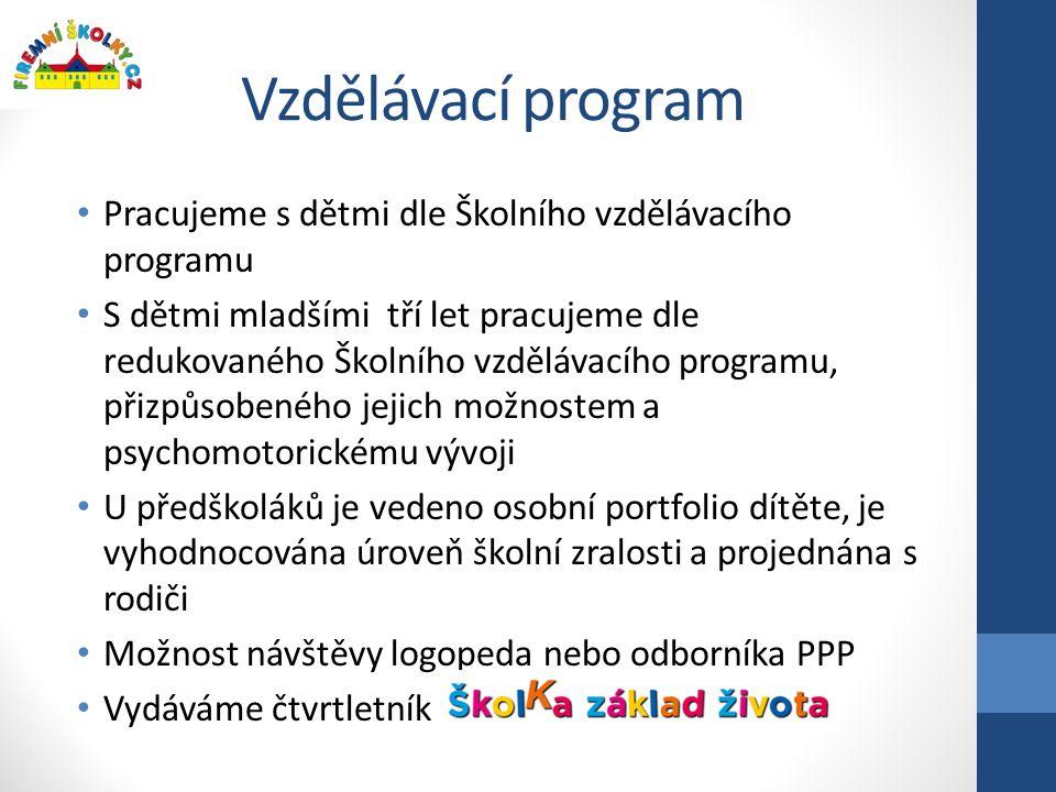 Vzdělávací program • Pracujeme s dětmi dle Školního vzdělávacího programu • S dětmi mladšími tří let pracujeme dle redukovaného Školního vzdělávacího