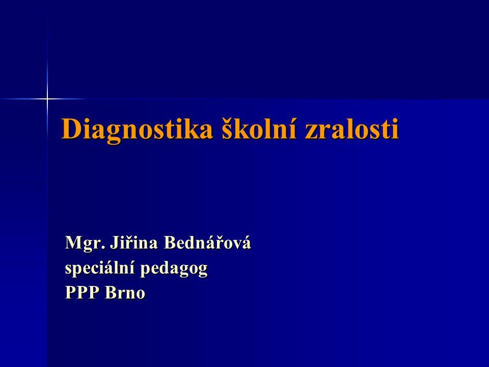 Diagnostika školní zralosti Mgr. Jiřina Bednářová speciální pedagog PPP Brno
