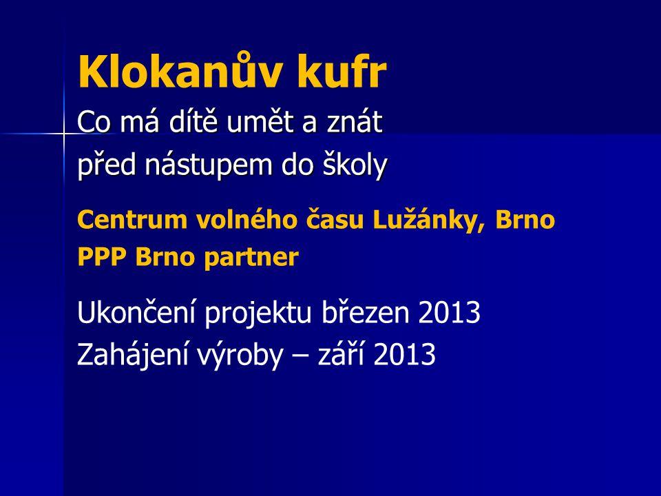 Klokanův kufr Co má dítě umět a znát před nástupem do školy Centrum volného času Lužánky, Brno PPP Brno partner Ukončení projektu březen 2013 Zahájení výroby – září 2013