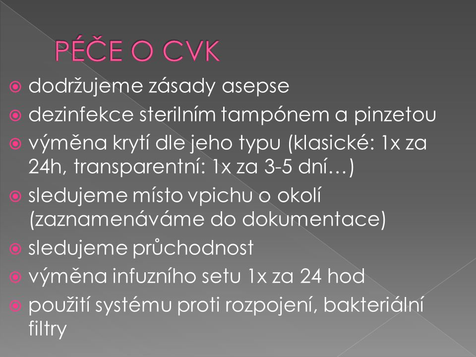  dodržujeme zásady asepse  dezinfekce sterilním tampónem a pinzetou  výměna krytí dle jeho typu (klasické: 1x za 24h, transparentní: 1x za 3-5 dní…