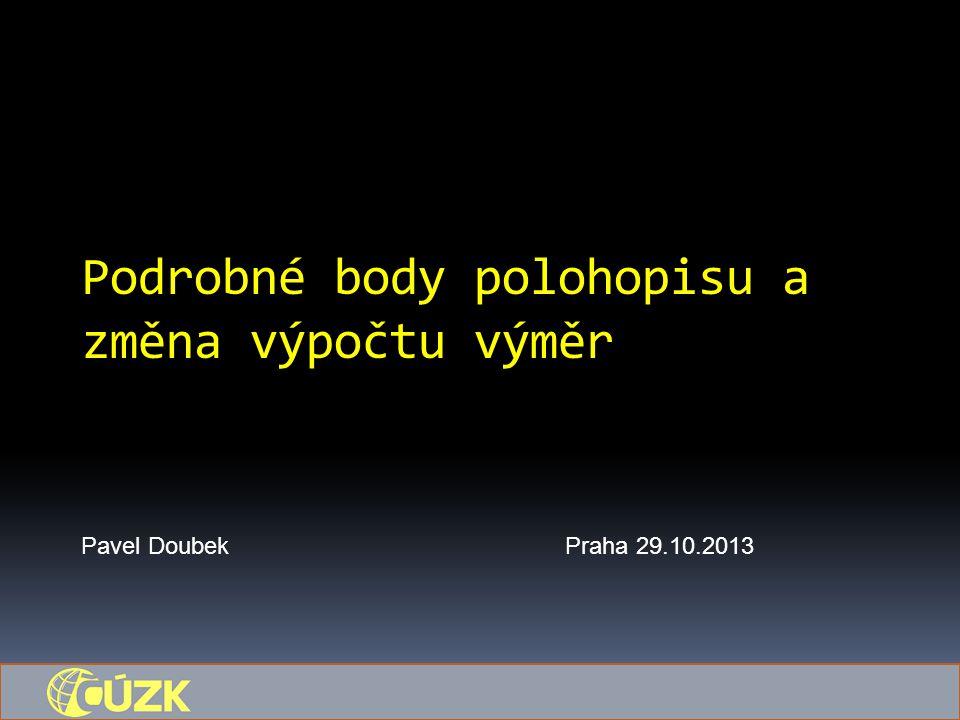Podrobné body polohopisu a změna výpočtu výměr Pavel DoubekPraha 29.10.2013