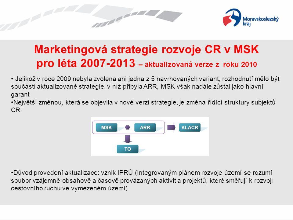 Marketingová strategie rozvoje CR v MSK pro léta 2007-2013 – aktualizovaná verze z roku 2010 • Jelikož v roce 2009 nebyla zvolena ani jedna z 5 navrho