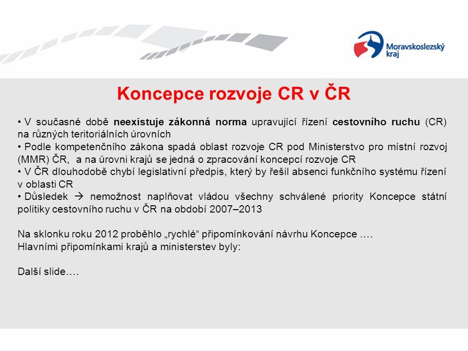 """OP LZZ – hlavní cíl koncepce části RRC Původním záměr byl poměrně široký: • Navržení nejvhodnější řídící struktury (destinační management CR v MSK) • Marketingová značka CR v MSK (značka, slogan, CI a CD manuál, audiomanuál ad.) • Marketingová strategie CR v MSK (komunikace s cílovými skupinami, komunikace s odborníky a partnery, vnitřní komunikace mezi DM kraje a DM TO, mezi DM a partnery, provozovateli služeb apod., marketingový plán, akční plán, hodnocení úspěšnosti) Aktuálním a reálním výstupem z důvodu nižšího objemu financí bude: • Analýza fungování destinačních managementů (ČR, Polsko, Rakousko, Slovensko) • Navržení nejvhodnějšího modelu řízení CR v kraji v souladu s připravovaným zákonem o řízení CR (kraj, krajská DMO, 6 TO, způsob financování, návrh personálního obsazení, jasné rozdělení kompetencí všech zúčastněných subjektů a další.) • Navrhnout plán """"B – kdy zákon o řízení a financování CR nebude přijat v dohledné době či vůbec • Zpracování Strategie rozvoje CR v MSK na léta 2014 + • Přijetí obecně platné a uznané struktury řízení všemi dotčenými subjekty • Schválení dokumentu v ZK kraje • Vše bude objektivně zpracováno nezávislou firmou za úzké spolupráce všech hlavních aktérů CR v MSK"""