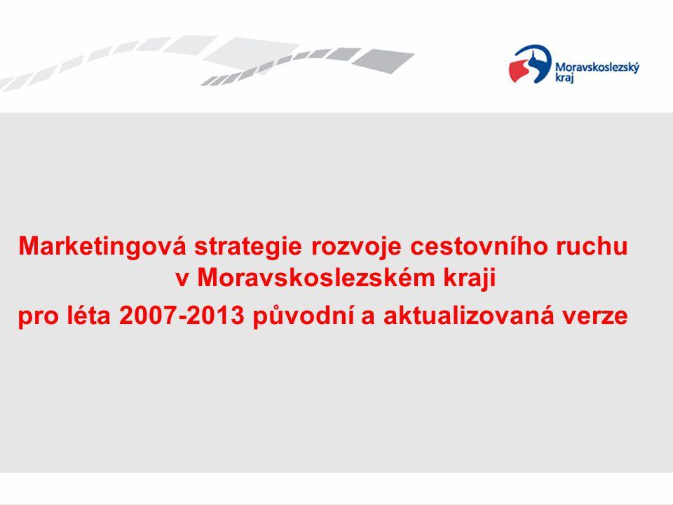 Marketingová strategie rozvoje CR v MSK pro léta 2007-2013 – původní verze schválená v roce 2009 • vznik a schválení v ZK: 2009 • v roce 2010 aktualizace vybraných kapitol: • bude zpracováván nový dokument v souvislosti z novým plánovacím obdobím 2014+ a připravovaným zákonem o řízení v cestovním ruchu
