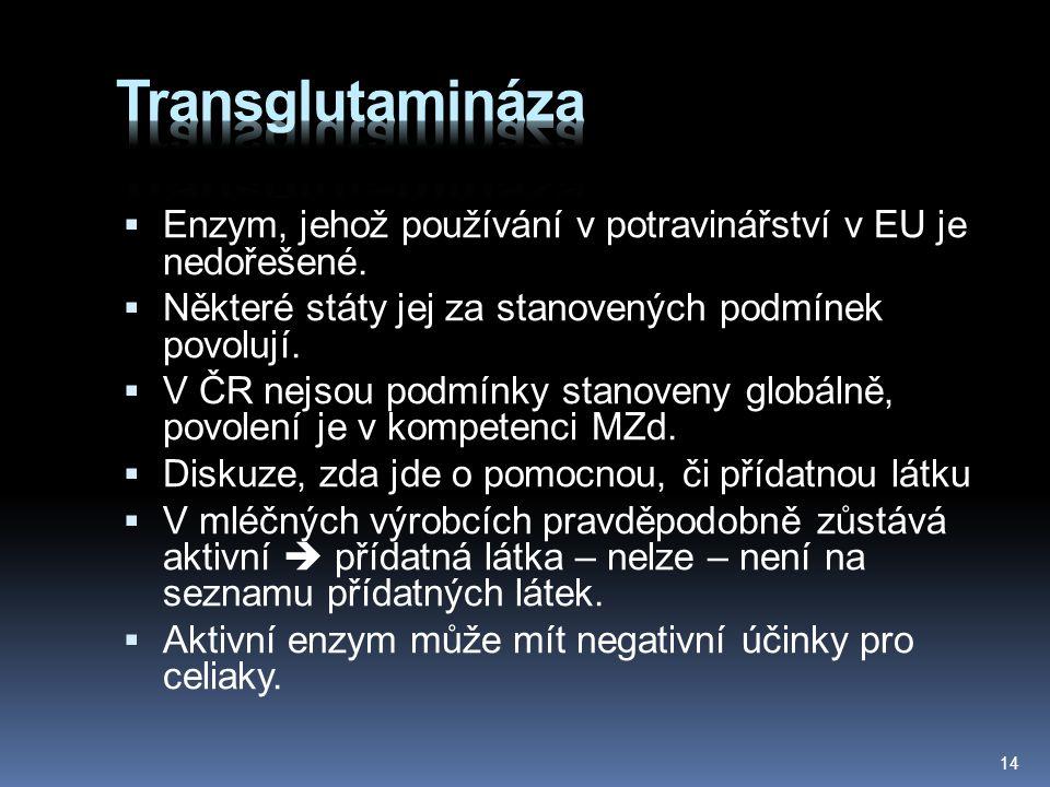  Enzym, jehož používání v potravinářství v EU je nedořešené.  Některé státy jej za stanovených podmínek povolují.  V ČR nejsou podmínky stanoveny g