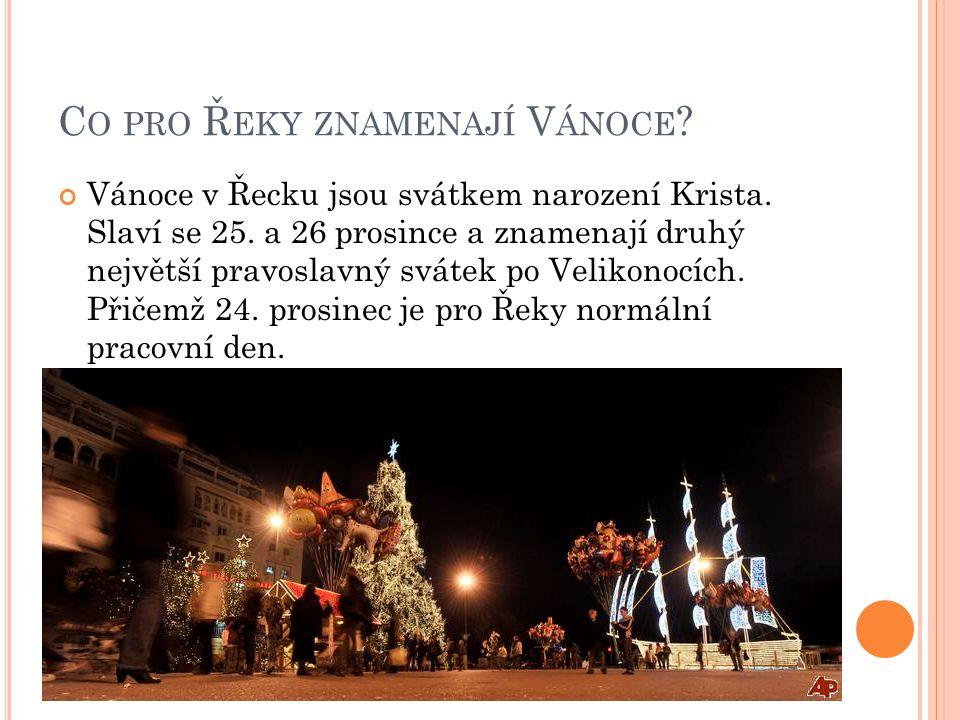 C O PRO Ř EKY ZNAMENAJÍ V ÁNOCE ? Vánoce v Řecku jsou svátkem narození Krista. Slaví se 25. a 26 prosince a znamenají druhý největší pravoslavný sváte