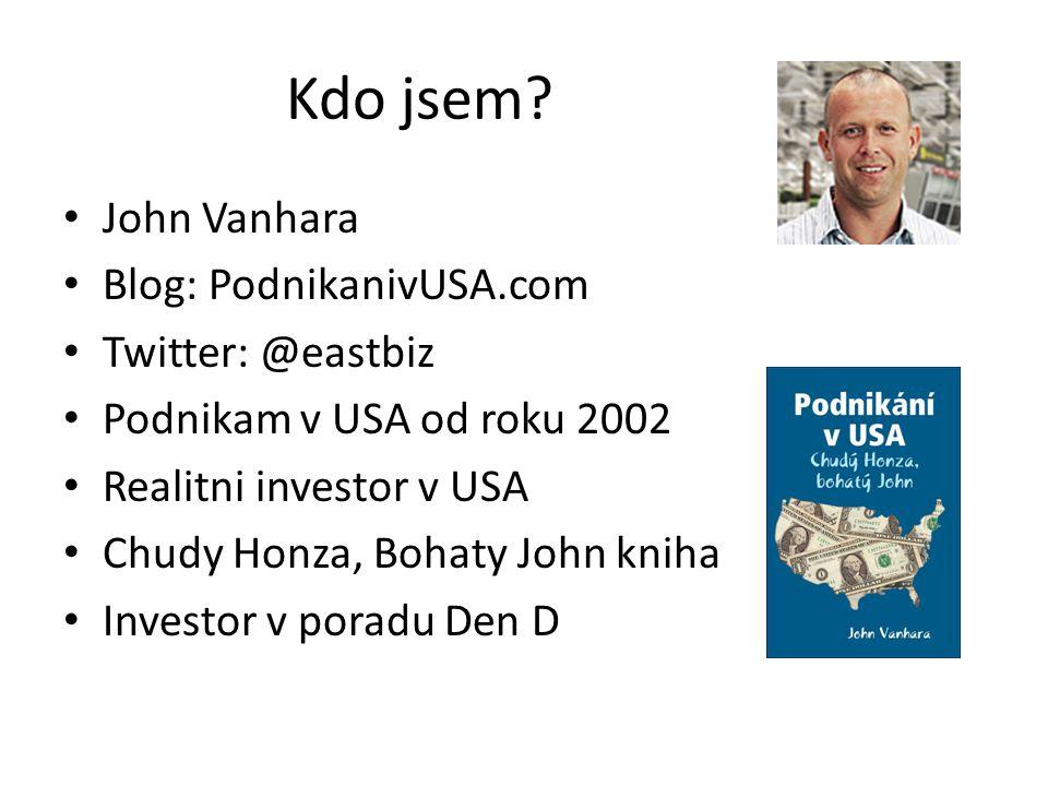 Kdo jsem? • John Vanhara • Blog: PodnikanivUSA.com • Twitter: @eastbiz • Podnikam v USA od roku 2002 • Realitni investor v USA • Chudy Honza, Bohaty J