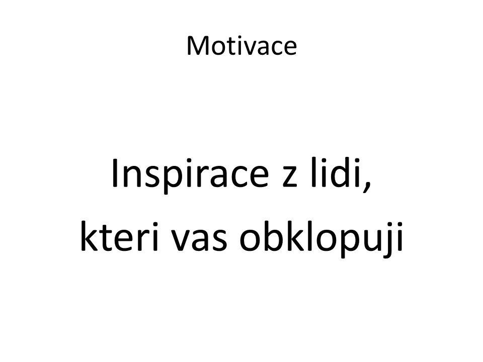 Motivace Inspirace z lidi, kteri vas obklopuji