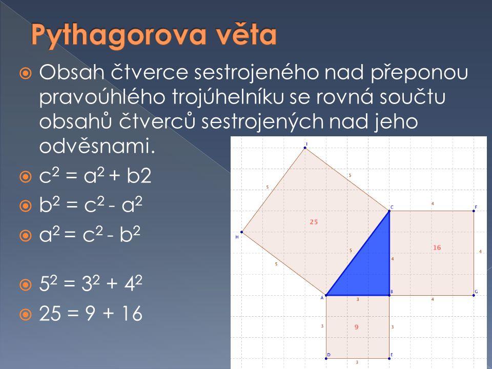  Obsah čtverce sestrojeného nad přeponou pravoúhlého trojúhelníku se rovná součtu obsahů čtverců sestrojených nad jeho odvěsnami.  c 2 = a 2 + b2 