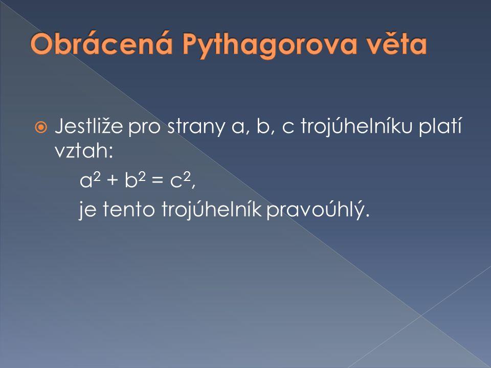  Jestliže pro strany a, b, c trojúhelníku platí vztah: a 2 + b 2 = c 2, je tento trojúhelník pravoúhlý.