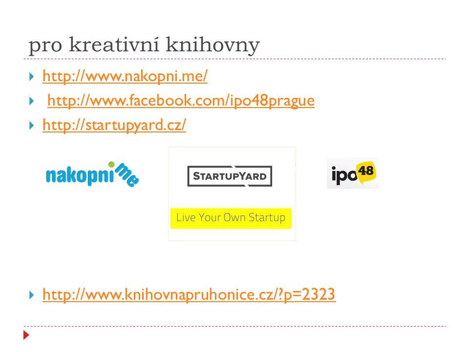 pro kreativní knihovny  http://www.nakopni.me/ http://www.nakopni.me/  http://www.facebook.com/ipo48praguehttp://www.facebook.com/ipo48prague  http