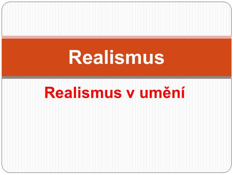 •Realismus – umělecký a literární směr ve 2.pol. 19.