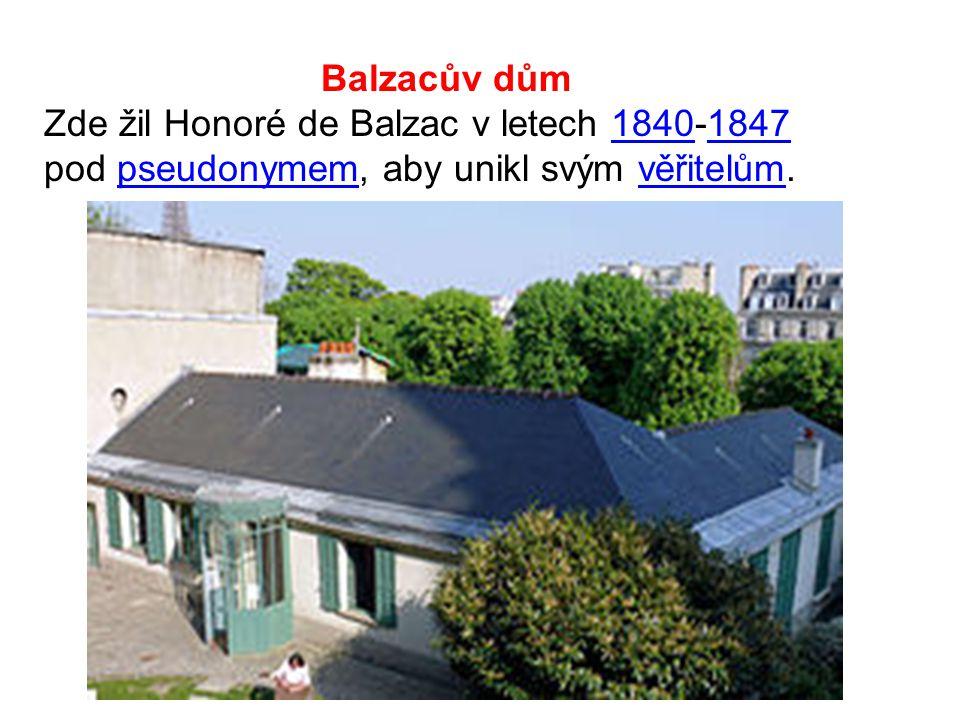 Balzacův dům Zde žil Honoré de Balzac v letech 1840-1847 pod pseudonymem, aby unikl svým věřitelům.18401847pseudonymemvěřitelům