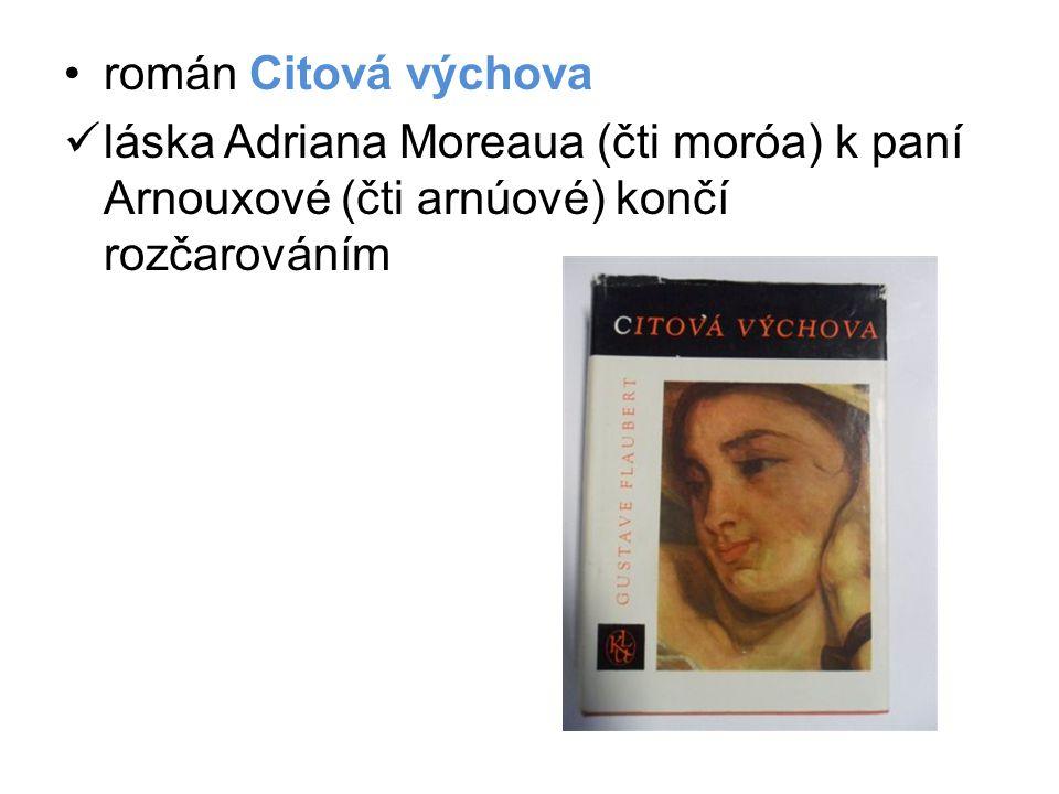 •román Citová výchova  láska Adriana Moreaua (čti moróa) k paní Arnouxové (čti arnúové) končí rozčarováním