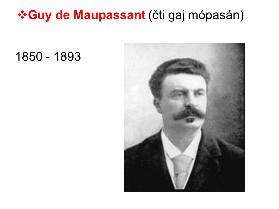  Guy de Maupassant (čti gaj mópasán) 1850 - 1893