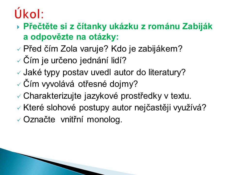  Přečtěte si z čítanky ukázku z románu Zabiják a odpovězte na otázky:  Před čím Zola varuje? Kdo je zabijákem?  Čím je určeno jednání lidí?  Jaké