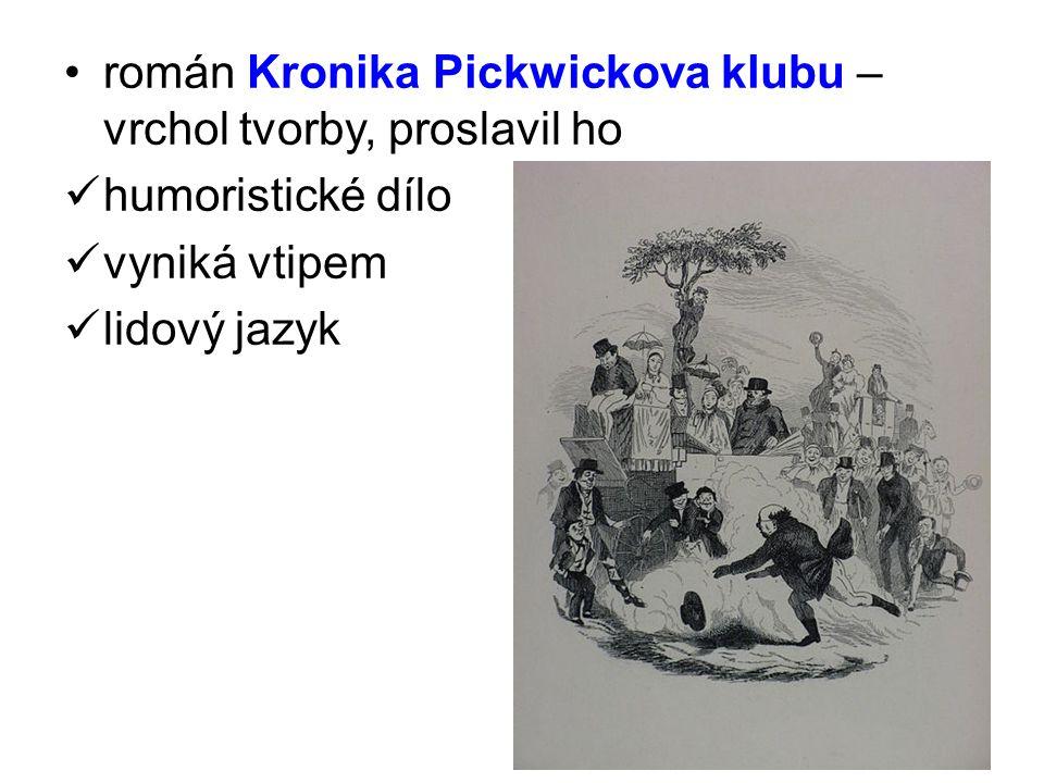 •román Kronika Pickwickova klubu – vrchol tvorby, proslavil ho  humoristické dílo  vyniká vtipem  lidový jazyk