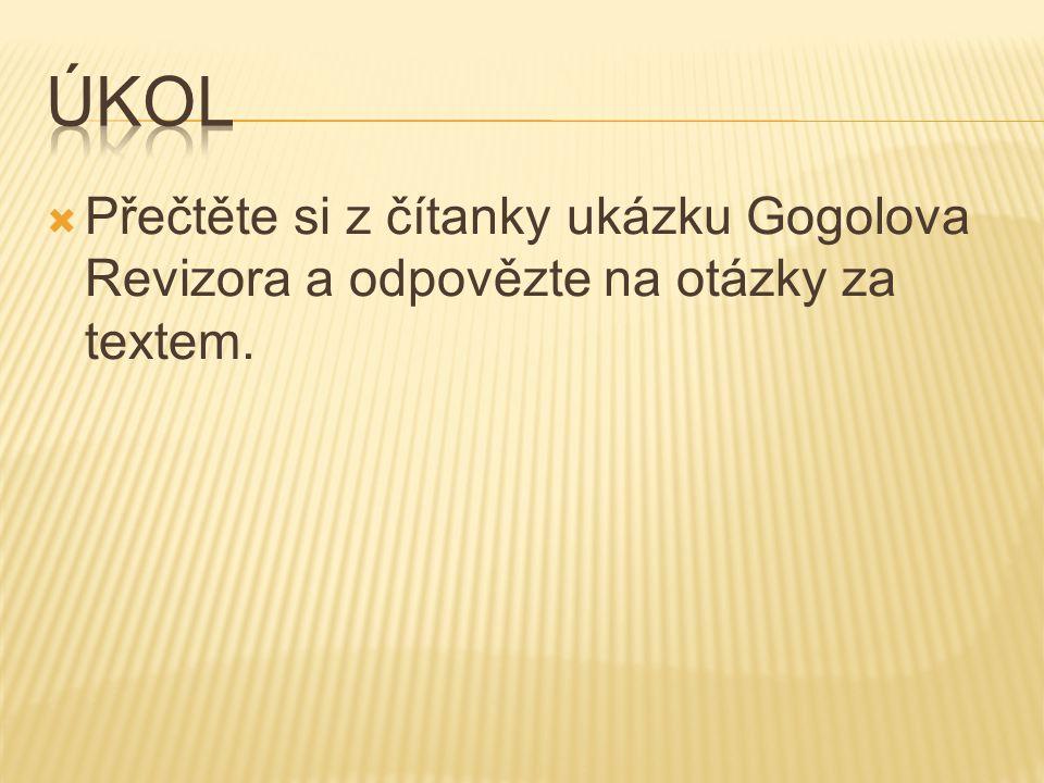  Přečtěte si z čítanky ukázku Gogolova Revizora a odpovězte na otázky za textem.