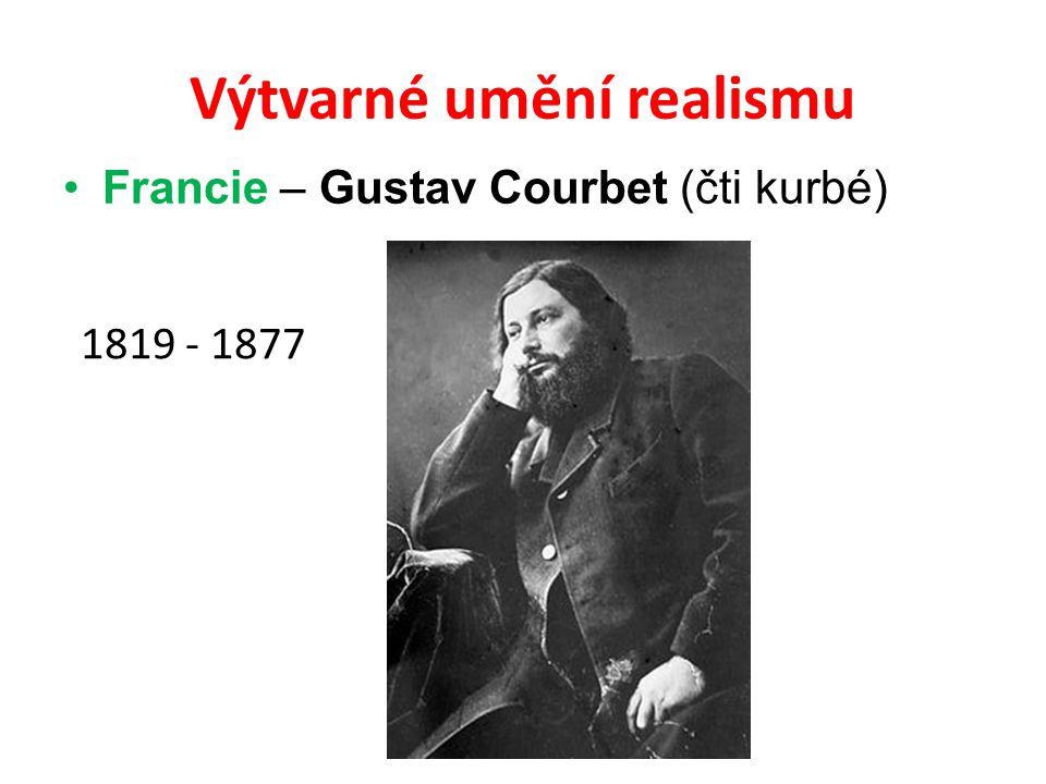 Výtvarné umění realismu •Francie – Gustav Courbet (čti kurbé) 1819 - 1877