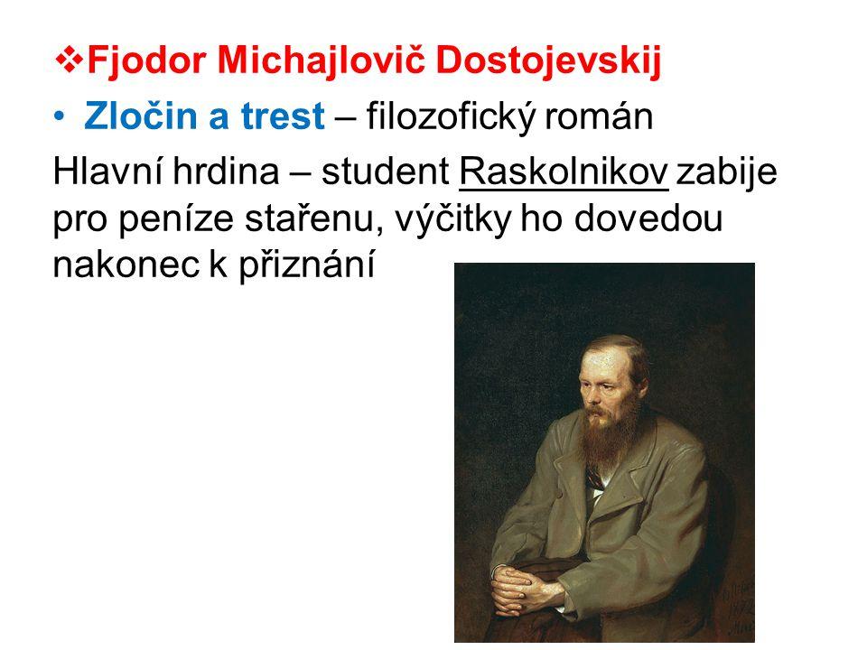  Fjodor Michajlovič Dostojevskij •Zločin a trest – filozofický román Hlavní hrdina – student Raskolnikov zabije pro peníze stařenu, výčitky ho dovedou nakonec k přiznání
