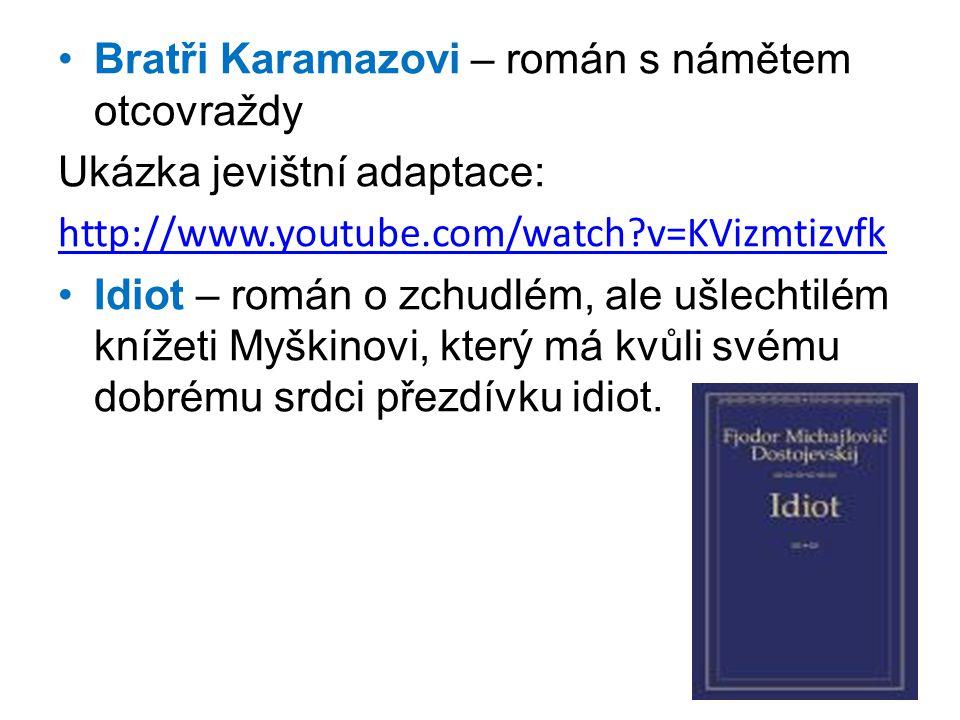 •Bratři Karamazovi – román s námětem otcovraždy Ukázka jevištní adaptace: http://www.youtube.com/watch?v=KVizmtizvfk •Idiot – román o zchudlém, ale uš