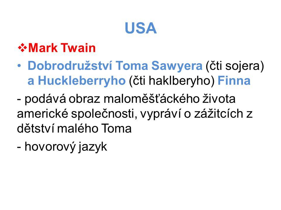 USA  Mark Twain •Dobrodružství Toma Sawyera (čti sojera) a Huckleberryho (čti haklberyho) Finna - podává obraz maloměšťáckého života americké společnosti, vypráví o zážitcích z dětství malého Toma - hovorový jazyk