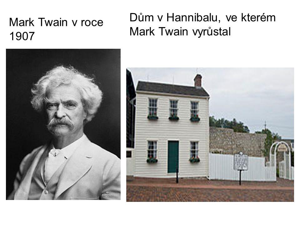 Mark Twain v roce 1907 Dům v Hannibalu, ve kterém Mark Twain vyrůstal