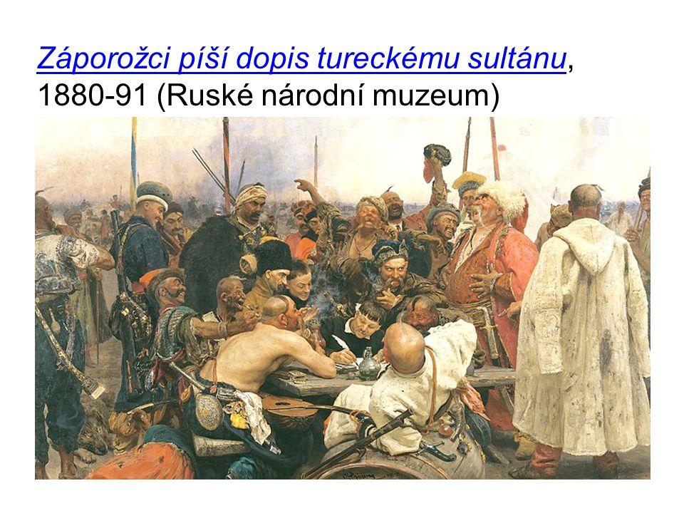 Záporožci píší dopis tureckému sultánuZáporožci píší dopis tureckému sultánu, 1880-91 (Ruské národní muzeum)