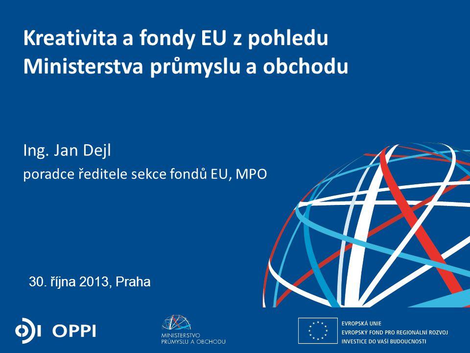 Ing. Martin Kocourek ministr průmyslu a obchodu ZPĚT NA VRCHOL – INSTITUCE, INOVACE A INFRASTRUKTURA 30. října 2013, Praha Kreativita a fondy EU z poh